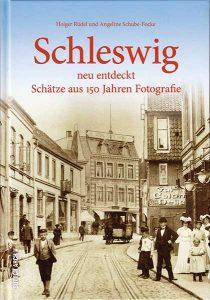 Buchcover Schleswig neu entdeckt - Schätze aus 150 Jahren Fotografie © Holger Rüdel www.holger-ruedel.de