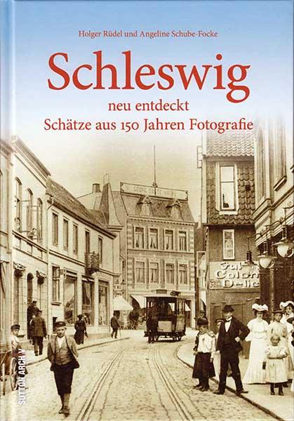 Buchcover Schleswig neu entdeckt - Schätze aus 150 Jahren Fotografie © Holger Rüdel