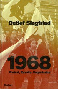 Detlef Siegfried, 1968. Protest, Revolte, Gegenkultur, Stuttgart 2018